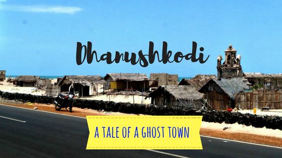 Dhanushkodi - A Tale of a Ghost Town