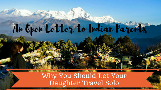 An Open Letter To Indian Parents – Why You Should Let Your Daughter Travel Solo. At Least, Once.