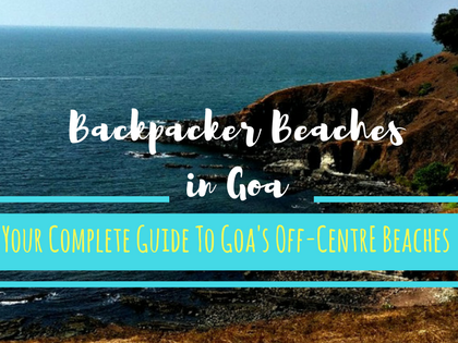 Backpacker Beaches in Goa - Your Complete Guide To Goa's Off-Centre Beaches