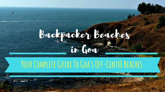 Backpacker Beaches in Goa – Your Complete Guide To Goa's Off-Centre Beaches