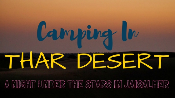 Camping in Thar Desert - A Night Under The Stars in Jaisalmer
