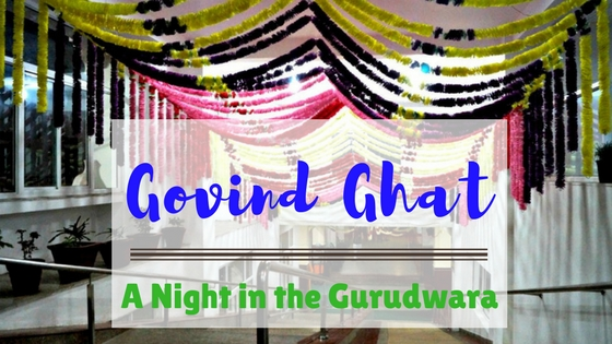 Govind Ghat Gurudwara - Spending A Night in The Quaint Hamlet