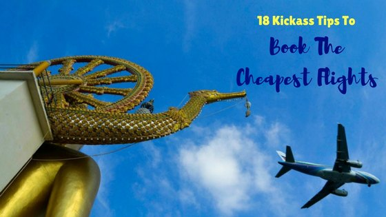 Travel Hacking 101: 18 Kickass Tips To Book The Cheapest Flights