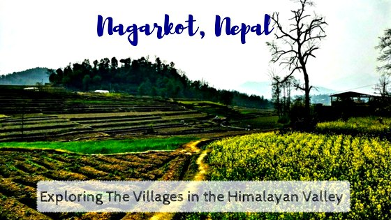 Nagarkot, Nepal - Exploring The Villages in the Himalayan Valley