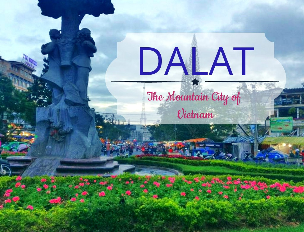 Dalat - Why This Chic Hill Station of Vietnam Became My Favourite Abode