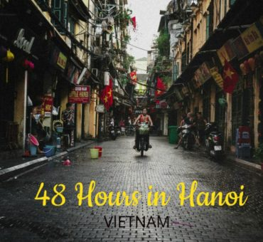 Things To Do In Hanoi - How I Spent 48 Hours in Vietnam's Capital