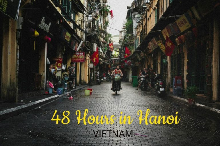 Things To Do In Hanoi – How I Spent 48 Hours in Vietnam's Capital