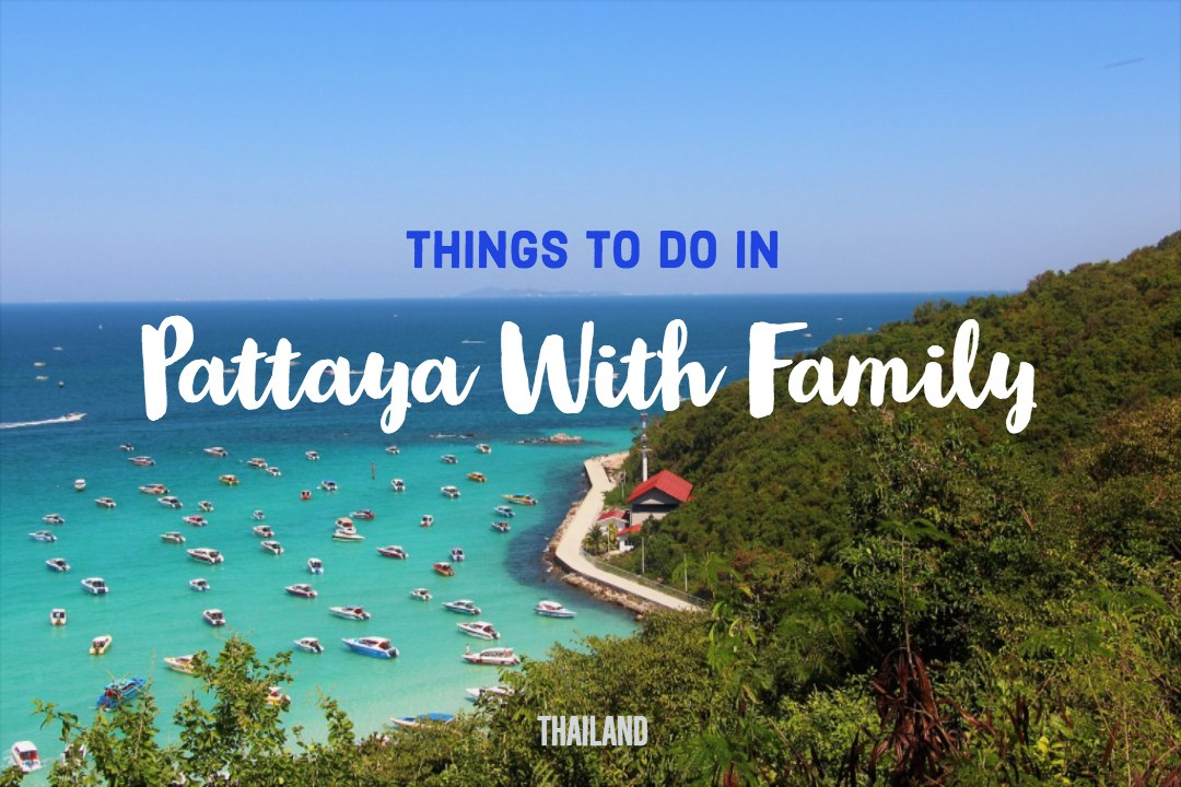 Things To Do in Pattaya With Family