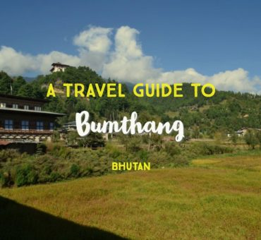 A Complete Travel Guide To Bumthang, Bhutan