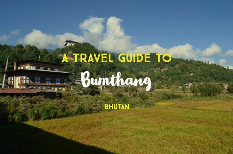 A Complete Travel Guide To Bumthang Bhutan