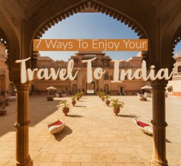 7 Ways to Enjoy a Visit to India