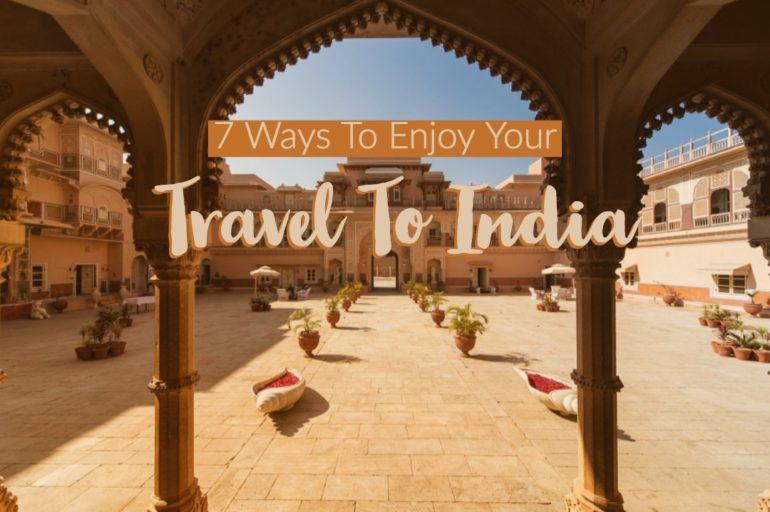 7 Ways to Enjoy a Visit to India