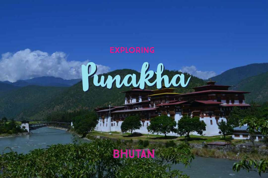 Places To Visit In Punakha, The Former Capital of Bhutan