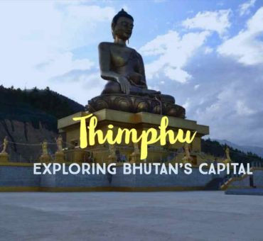 Exploring the Capital – Places To Visit In Thimphu, Bhutan