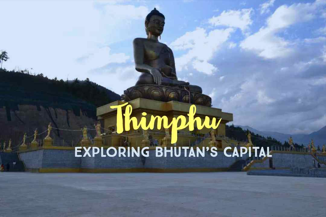Exploring the Capital - Places To Visit In Thimphu, Bhutan