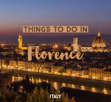 The Best Things To Do In Florence, Italy