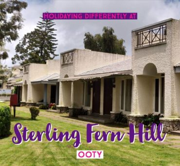 Offbeat Ooty – Holidaying Differently At Sterling Ooty Fern Hill!