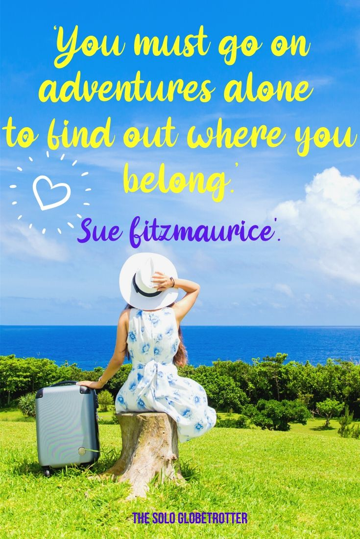 125 Solo Travel Quotes To Inspire You To Travel Alone Without Fear